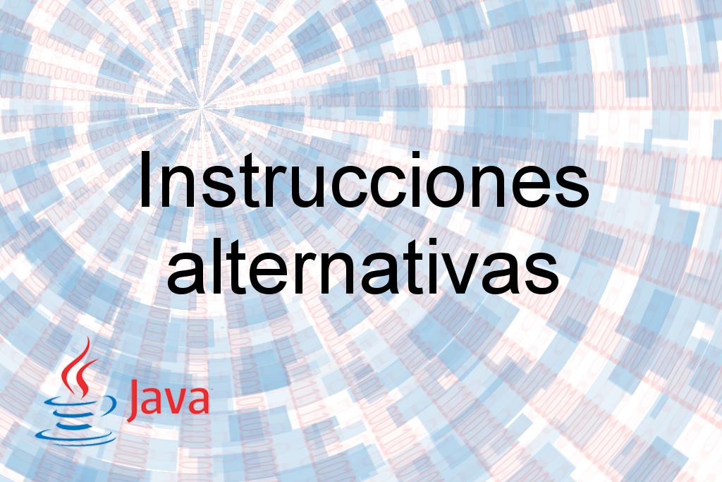 Java: Instrucciones de control alternativas